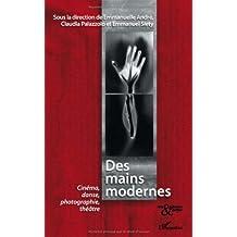 Des mains modernes : Cinéma, danse, photographie, théâtre