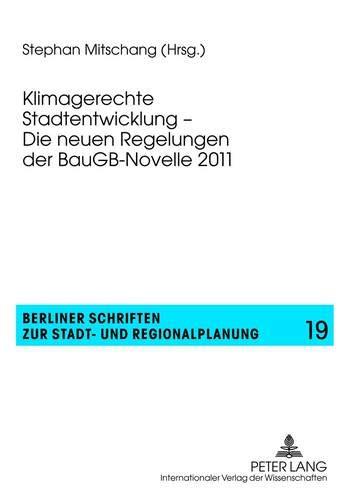 Klimagerechte Stadtentwicklung – Die neuen Regelungen der BauGB-Novelle 2011 (Berliner Schriften zur Stadt- und Regionalplanung, Band 19)