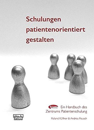 Schulungen patientenorientiert gestalten: Ein Handbuch des Zentrums Patientenschulung