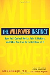 The Willpower Instinct: How Self-Control Works, Why It Matters, and What You Can Do To Get More of It by Kelly McGonigal (2011-12-29)