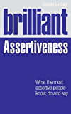 Brilliant Assertiveness: What the most assertive people know, do and say (Brilliant Lifeskills)