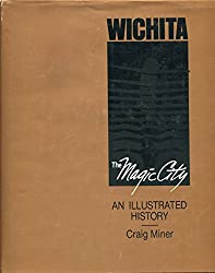 Wichita the Magic City by H. Craig Miner (1988-10-01)