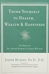 Think Yourself to Health, Wealth and Happiness: The Best of Joseph Murphy's Cosmic Wisdom by Joseph Murphy (2002-12-01)