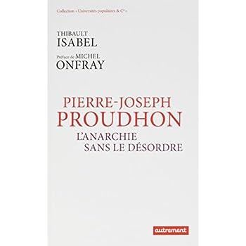 Pierre-Joseph Proudhon : L'anarchie sans le désordre