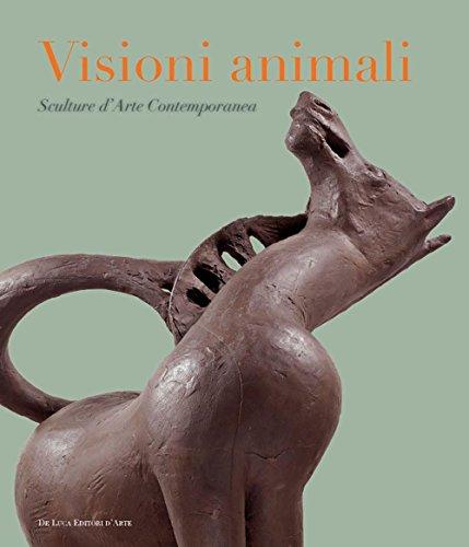 Visioni animali. Sculture d'arte contemporanea. Ediz. a colori