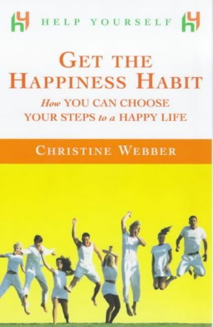 Help Yourself Get the Happiness Habit: How you can choose your steps to a happy life by Christine Webber (2000-04-06)