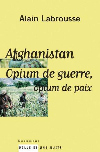 Afghanistan, opium de guerre, opium de paix (Documents) par Alain Labrousse