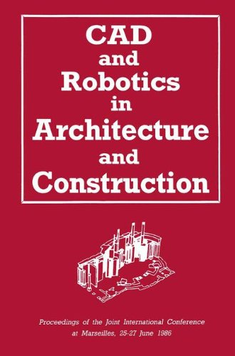 CAD and Robotics in Architecture and Construction: Proceedings of the Joint International Conference at Marseilles, 25–27 June 1986: International Conference Proceedings
