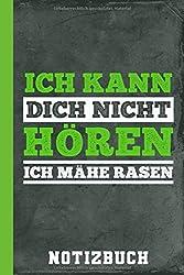 Notizbuch Ich Kann Dich Nicht Hören Ich Mähe Rasen: Garten (Erfolgreich Gärtnern, Band 1)