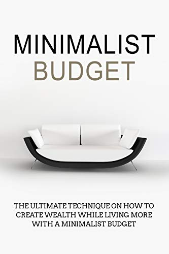MINIMALIST BUDGET:   THE ULTIMATE TECHNIQUE ON HOW TO CREATE WEALTH WHILE LIVING MORE WITH A MINIMALIST BUDGET (Spend less, save money, money management ... meaningful life Book 1) Epub Descargar Gratis