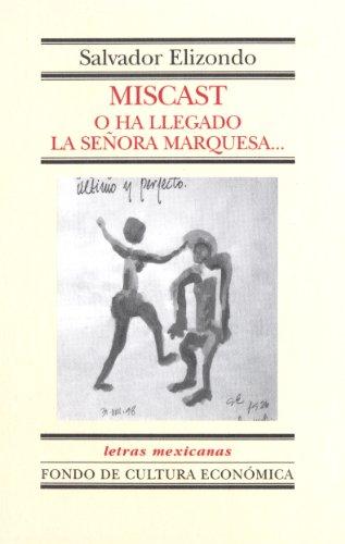 Miscast o Ha llegado la señora marquesa… (Letras Mexicanas (Numbered) nº 128) por Salvador Elizondo