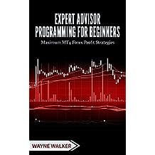 Expert Advisor Programming for Beginners: Maximum MT4 Forex Profit Strategies (English Edition)