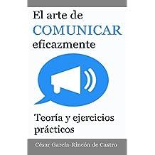 El arte de comunicar eficazmente: Teoría y ejercicios prácticos