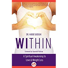 Within: A Spiritual Awakening to Love & Weight Loss by Dr. Habib Sadeghi (2014-07-01)