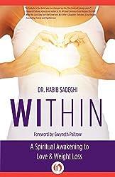 Within: A Spiritual Awakening to Love & Weight Loss by Dr. Habib Sadeghi (2014-07-01)