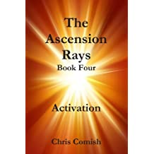 The Ascension Rays, Book Four: Activation by Chris Comish (2011-06-06)