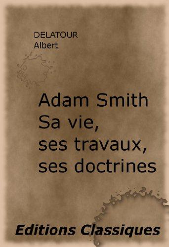 Adam Smith Sa vie, ses travaux, ses doctrines par Albert DELATOUR