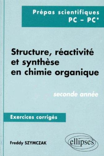 Structure, réactivité et synthèse en chimie organique - Exercices corrigés, 2e année (PC, PC*)