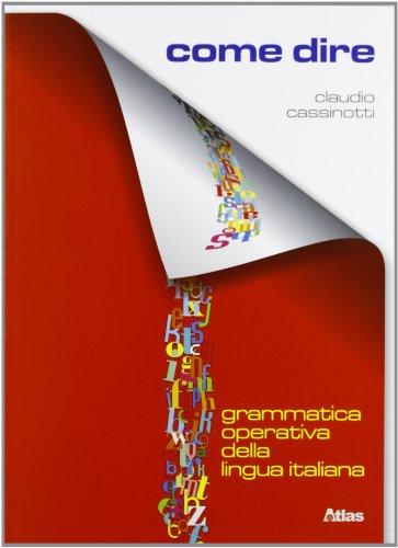 Come dire. Grammatica operativa della lingua italiana. Per le Scuole superiori