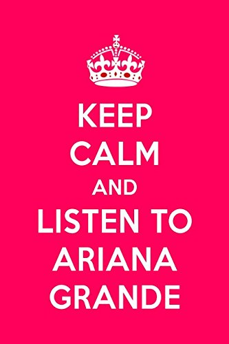 Keep Calm And Listen To Ariana Grande: Ariana Grande Designer Notebook For Women And Girls por Perfect Papers