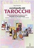 L'enciclopedia dei tarocchi. L'interpretazione di tutte le carte secondo la loro posizione. Bussola, oracolo dell'amore, parte ignota