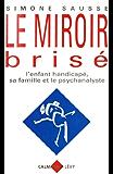 Le Miroir brisé : L'enfant handicapé, sa famille et le psychanalyste (Psychologie, Psychanalyse, Pédagogie)