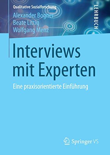 Interviews mit Experten: Eine praxisorientierte Einführung (Qualitative Sozialforschung)