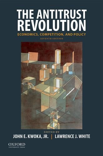 The Antitrust Revolution: Economics, Competition, and Policy por John E. Kwoka