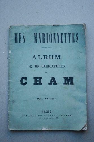 Mes marionnettes : album de 60 caricatures / par Cham