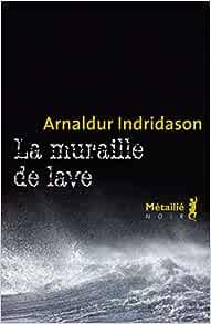 Amazon Fr La Muraille De Lave Indridason Arnaldur Boury Eric Livres