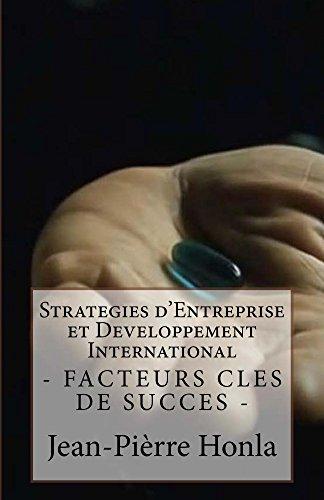 Lire Strategies d'Entreprise et Developpement International: Facteurs Clés de Succès (Une Analyse de Cas t. 1) epub pdf