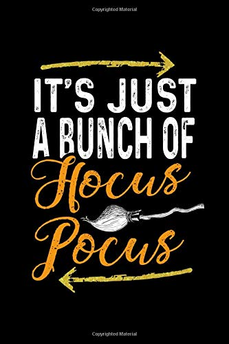 It's Just A Bunch Of Hocus Pocus: This is a blank, lined journal that makes a perfect Halloween gift for men or women. It's 6x9 with 120 pages, a convenient size to write things in. (Happy Halloween Pocus Hocus)