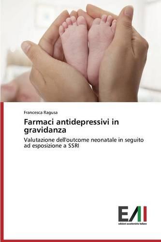 Farmaci antidepressivi in gravidanza: Valutazione dell'outcome neonatale in seguito ad esposizione a SSRI
