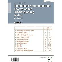 "Technische Kommunikation - Fachstufe II: Lösungen zu HT 526 Technische Kommunikation Fachstufe II - Fachzeichnen - Arbeitsplanung Metall"""
