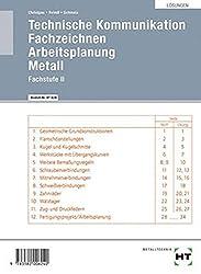 Technische Kommunikation - Fachstufe II: Lösungen zu HT 526 Technische Kommunikation Fachstufe II - Fachzeichnen - Arbeitsplanung Metall