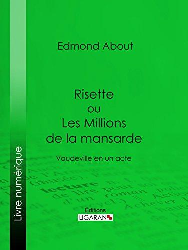 Risette ou Les Millions de la mansarde: Vaudeville en un acte par Edmond About