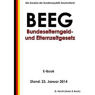 Gesetz zum Elterngeld und zur Elternzeit (Bundeselterngeld- und Elternzeitgesetz - BEEG) - E-Book - Stand: 23. Januar 2014