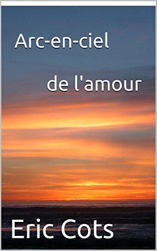 Arc-en-ciel de l'amour (Poésie d'amour t. 1)