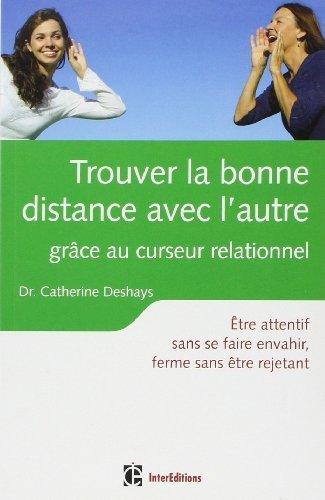 Trouver la bonne distance avec l'autre grâce au curseur relationnel - 2e éd.: Être attentif sans se faire envahir, ferme sans être rejetant de Catherine Deshays (24 avril 2013) Broché