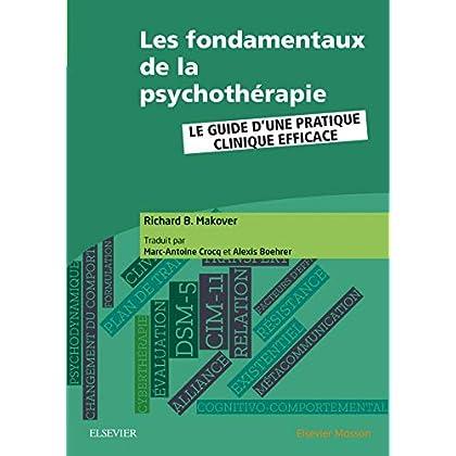 Les fondamentaux de la psychothérapie: Le guide d¿une pratique clinique efficace
