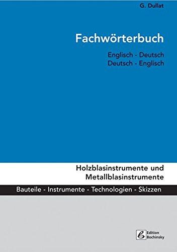Fachwörterbuch Holzblasinstrumente und Metallblasinstrumente: Bauteile, Instrumente, Technologien. Englisch - Deutsch / Deutsch - Englisch