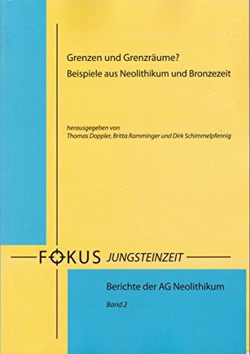 Grenzen und Grenzräume?: Beispiel aus Neolithikum und Bronzezeit (Fokus Jungsteinzeit / Berichte der AG Neolithikum)