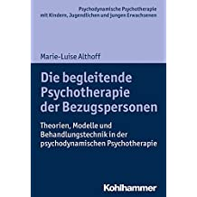 Die begleitende Psychotherapie der Bezugspersonen: Theorien, Modelle und Behandlungstechnik in der psychodynamischen Psychotherapie (Psychodynamische Psychotherapie ... Praxis und Anwendungen im 21. Jahrhundert)