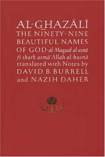 Al-Ghazali on the Ninety-nine Beautiful Names of God: Al-Maqsad al-Asna fi Sharh Asma' Allah al-Husna (Islamic Texts Society's Al-Ghazali)