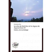 Le site de koh ker et le règne de jayavarman iv