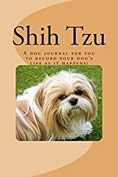 Shih Tzu: A Dog Journal for You to Record Your Dog's Life As It Happens!