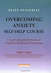 By Helen Kennerley Overcoming Anxiety Self-Help Course Part 2: A 3-part Programme Based on Cognitive Behavioural Techni [Paperback]