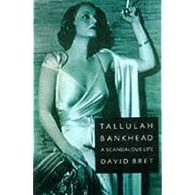 Tallulah Bankhead: A Scandalous Life