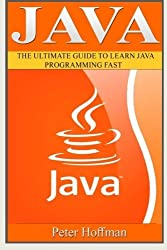 Java: The Ultimate Guide to Learn Java and Javascript Programming Programming, Java, Database, Java for dummies, how to program, javascript, ... Developers, Coding, CSS, PHP) (Volume 2) by Peter Hoffman (2016-02-11)
