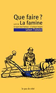 Que faire ? suivi de La famine par Léon Tolstoï